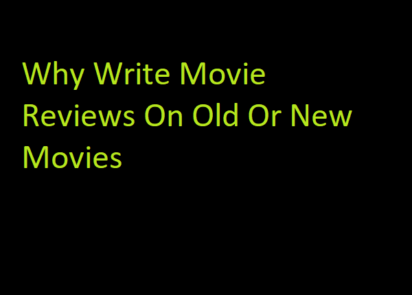 Write Movie Reviews On Old Or New Movies
